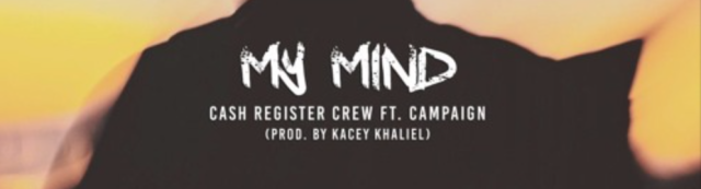 "Cash Register Crew – ""My Mind"" ft. Campaign"