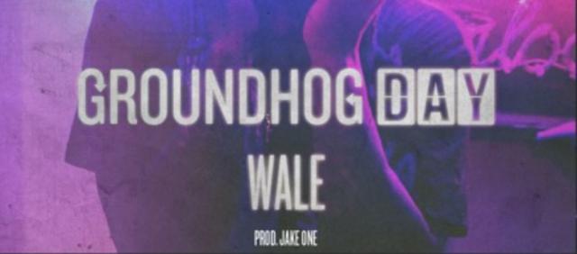 "Wale – ""Groundhog Day"""