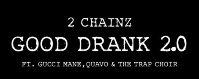 "2 Chainz – ""Good Drank 2.0"" ft. Gucci Mane, Quavo, TrapChoir"