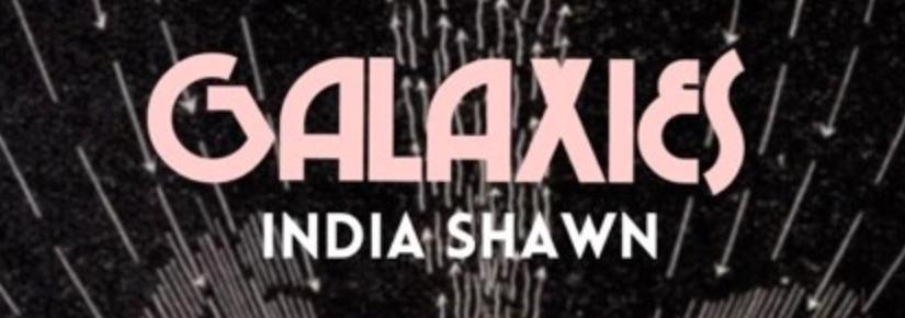 """India Shawn – """"Galaxies"""""""