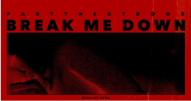 "PARTYNEXTDOOR – ""Break Me Down"""