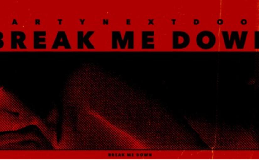 """PARTYNEXTDOOR – """"Break MeDown"""""""